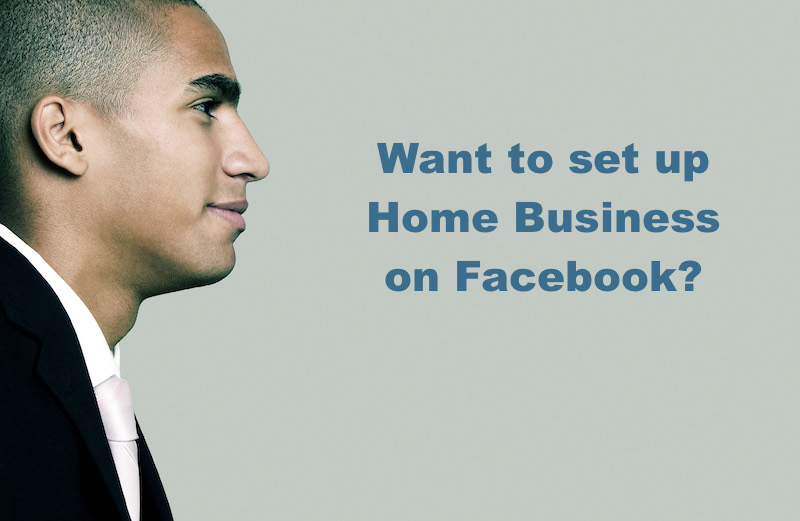 Want to set up Home Business on Facebook